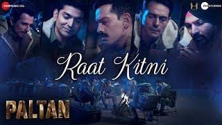 Raat Kitni | Paltan