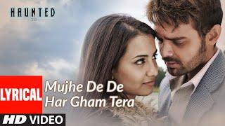 Mujhe De De Har Gham Tera Full Song with Lyrics   Haunted   Aftab Shivdasani, Tia Bajpai