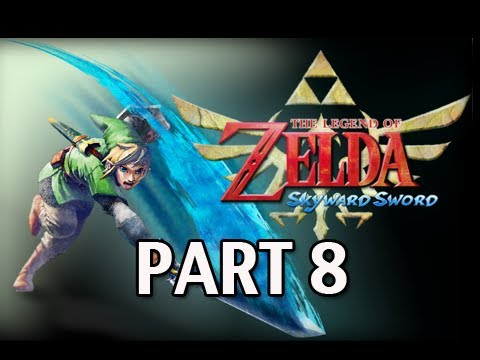 Legend of Zelda Skyward Sword - Walkthrough Part 8 Let's Play HD (Gameplay & Commentary)