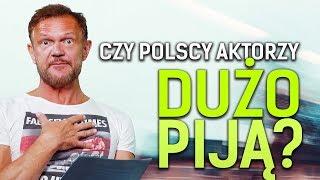 Pazura - Czy polscy aktorzy dużo piją?