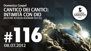 Domenica Gospel - 8 Luglio 2012 - Cantico dei cantici - Intimità con Dio - Pastore Roselen Faccio