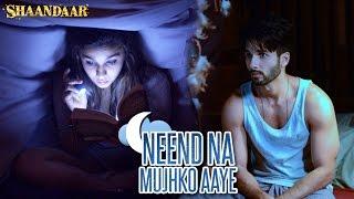 Shaandaar - Neend Na Mujhko Aaye