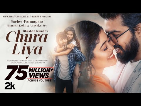 Chura Liya (Video) | Sachet - Parampara | Himansh K, Anushka S | Irshad K | Ashish P | Bhushan Kumar