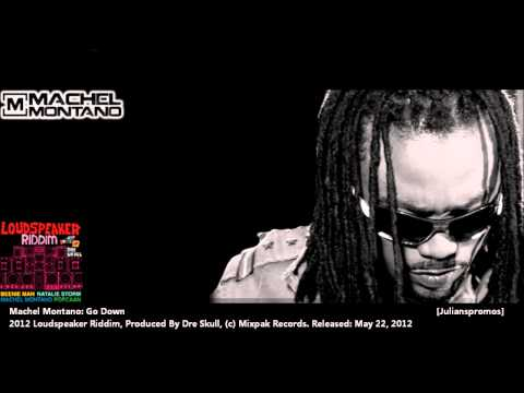 New Machel Montano : GO DOWN [2012 Dancehall][Loudspeaker Riddim, Prod By Dre Skull/Mixpak Records]