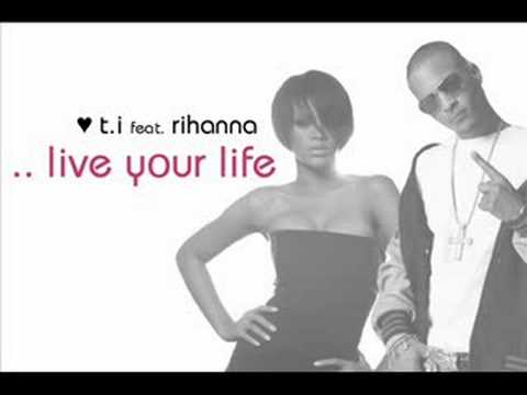 ti . live your life (feat. rihanna)(full version)