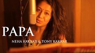 Papa - Father\'s Day Special Song By Neha Kakkar & Tony Kakkar