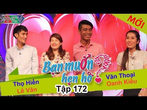 BẠN MUỐN HẸN HÒ – Tập 172 | Thọ Hiển – Lê Vân | Văn Thoại – Oanh Kiều | 30/05/2016