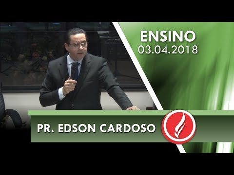 Culto de Ensino - Pr. Edson Cardoso - 03 04 2018