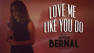 Love Me Like You Do - Ellie Goulding | Alyssa Bernal
