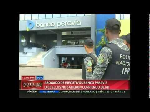 Abogados de ejecutivos de Banco Peravia dice ellos no salieron corriendo de RD