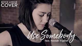 Kings Of Leon - Use Somebody (Boyce Avenue feat. Hannah Trigwell acoustic cover) on iTunes & Spotify