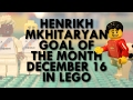 Mkhitaryan - Goal of the Month in Lego - December 16