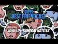 "New Super Best Friendcast Live!: ""Real life random battles!"""