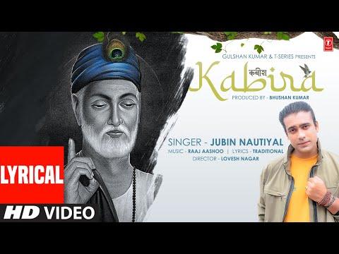 Jubin Nautiyal : Kabira  Lyrical Video | (कबीर दोहे) | Raaj Aashoo | Lovesh Nagar | Bhushan Kumar