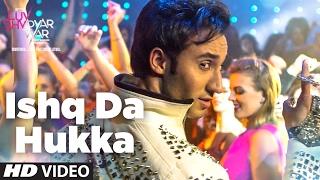 ISHQ DA HUKKA Video Song - Luv Shv Pyar Vyar