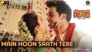 Main Hoon Saath Tere - Arijit Singh Shaadi Mein Zaroor AanaRajkummar Rao,Kriti KharbandaKAG-Jam8