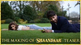 Shaandaar - The Making Of Shaandaar Teaser