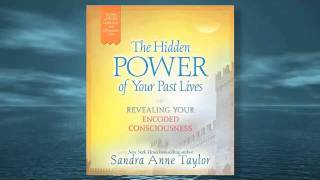 The Hidden Power of Your Past Lives by Sandra Anne Taylor
