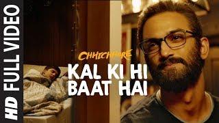 Full Song: Kal Ki Hi Baat Hai  CHHICHHORE  Sushant, Shraddha  KK, Pritam, Amitabh Bhattacharya