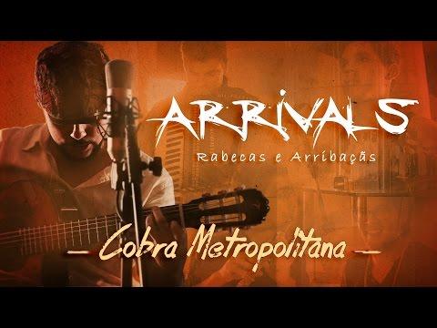 Arrivals – Cobra Metropolitana