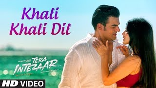 Khali Khali Dil  Video Song - Tera Intezaar