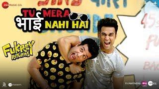 Tu Mera Bhai Nahi Hai | Fukrey Returns