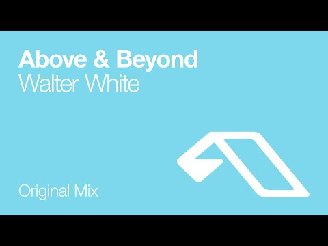 Above & Beyond - Walter White (Original Mix)