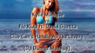 Kylie Minogue vs. Flo Rida ft. David Guetta - Club Can't Handle All The Lovers (DJ Dumpz Mashup).mp4 view on youtube.com tube online.