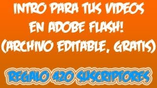 [Plantilla] Intro de video HD en flash EDITABLE (Regalo 420 suscriptores)