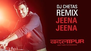 Jeena Jeena Song Teaser - Remix by DJ Chetas - Badlapur