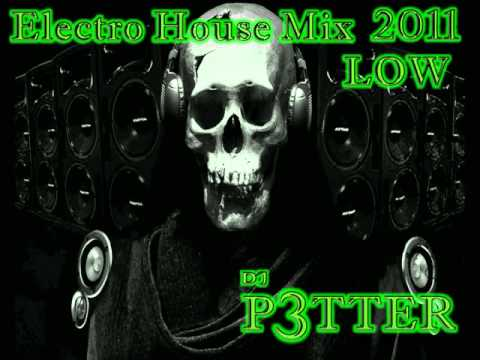 ELECTRO HOUSE MIX 2011 LOW - DJ P3TTER