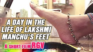 A day in the life of Lakshmi Manchu's feet - Short Film by RGV