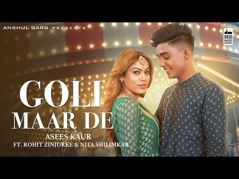 GOLI MAAR DE - Rohit Zinjurke & Nita Shilimkar | Asees Kaur | Anshul Garg |Rajat Nagpal Vicky Sandhu