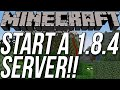 How To Start A Minecraft 1.8.4 Server