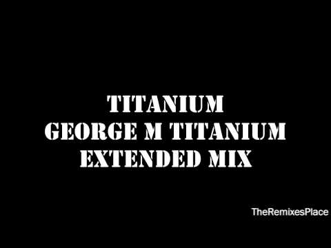 David Guetta &amp; Sia - Titanium Remix (George M Titanium Extended Mix)