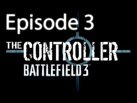 "The Controller - Battlefield 3 - Episode 3 ""Bombs Away"""