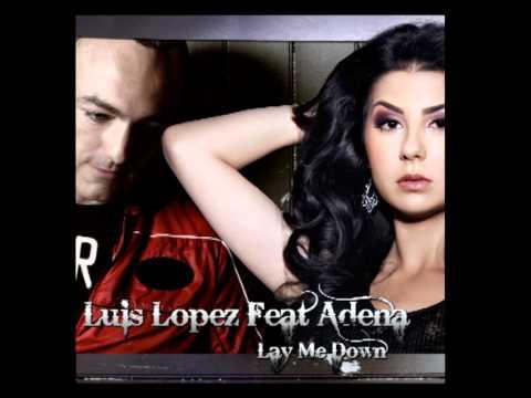 LUIS LOPEZ feat ADENA - LAY ME DOWN