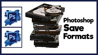Photoshop CS5 Tutorial - Understanding and Utilizing Photoshop CS5 Save Formats