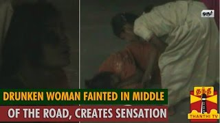 Watch Drunken Woman Fainted in Middle of the Road at Hosur, Creates Sensation  Thanthi tv News 05/Aug/2015 online