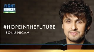 SONU NIGAM'S #HOPEINTHEFUTURE