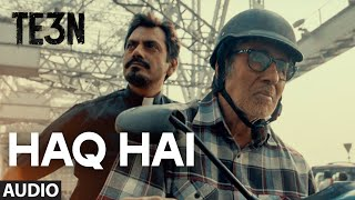 HAQ HAI Full Song (Audio) from TE3N Movie | Amitabh Bachchan, Vidya Balan