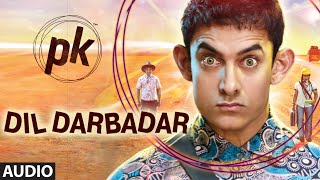 'Dil Darbadar' FULL AUDIO Song | PK