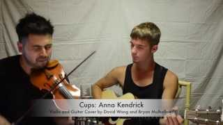 Cups - Anna Kendrick - (David Wong and Bryan Mulholland Violin and Guitar Cover)