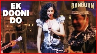 Ek Dooni Do Video Song - Rangoon