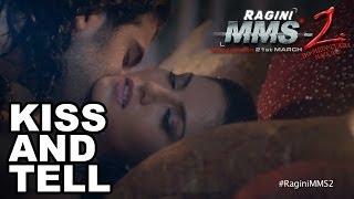 Kiss & Tell with Sunny Leone - Ragini MMS 2