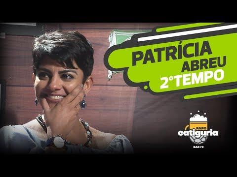 PATRÍCIA ABREU (2º TEMPO) - PAPO CATIGURIA
