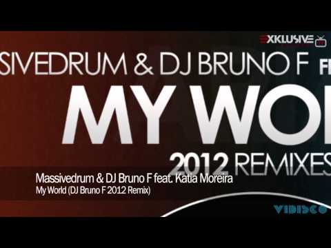 Massivedrum & DJ Bruno F feat. Katia Moreira - My World (DJ Bruno F 2012 Remix)