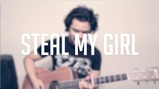 """Steal My Girl' - a One Direction Cover"