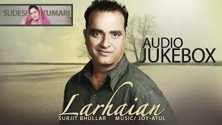 Surjit Bhullar & Sudesh Kumari  Larhaian  Entire Album  Nonstop Brand New Songs 2014