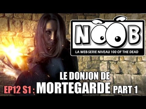 NOOB : S01 ep12 : LE DONJON DE MORTEGARDE (partie 1/2)